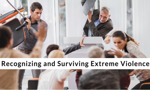How to Recognize and Survive Extreme Violence in the Workplace and Public Gathering Spots