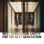 Next Generation Safety for the Next Generation