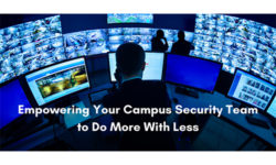 Empowering Your Campus Safety & Security Team to Do More with Less
