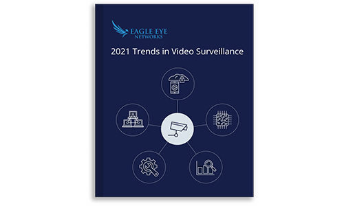 Eagle Eye Networks Predicts 2021 Video Surveillance Trends