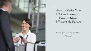 Read: How to Make Your ID Card Issuance Process More Efficient and Secure